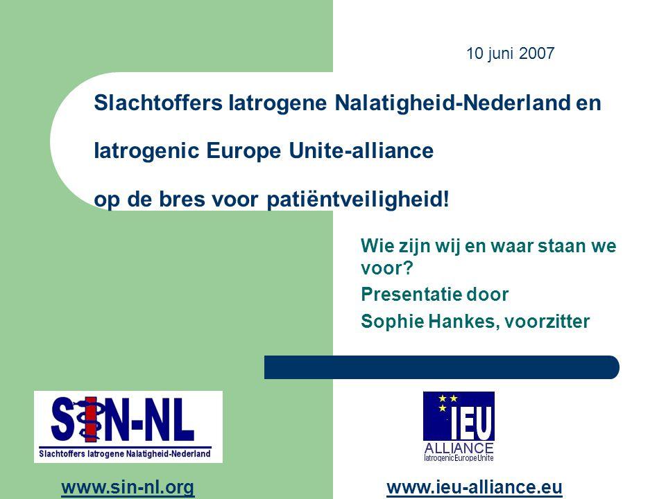 Oprichting IEU-alliance en SIN-NL in 2004 opgericht Redenen van oprichting: – Eigen ervaring met medische fouten en de reactie van medici/ziekenhuizen – Echt actieve organisatie die opkwam voor slachtoffers van medische fouten bestond niet, noch in Nederland, noch in Europa