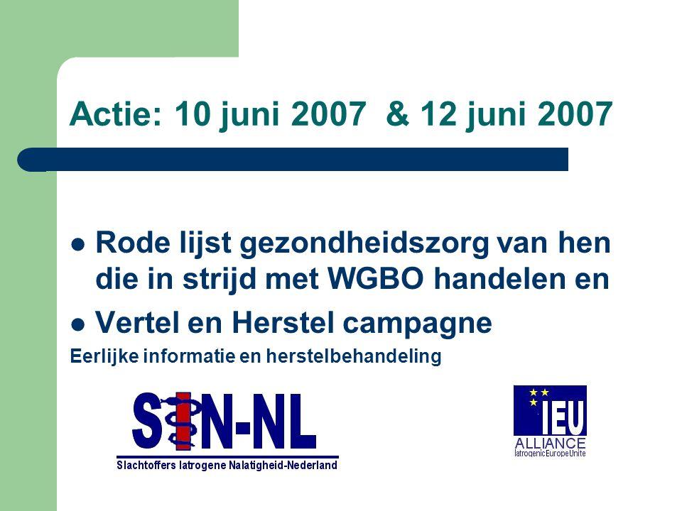 Actie: 10 juni 2007 & 12 juni 2007 Rode lijst gezondheidszorg van hen die in strijd met WGBO handelen en Vertel en Herstel campagne Eerlijke informatie en herstelbehandeling