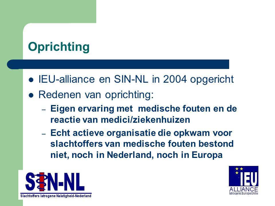 Oprichting IEU-alliance en SIN-NL in 2004 opgericht Redenen van oprichting: – Eigen ervaring met medische fouten en de reactie van medici/ziekenhuizen