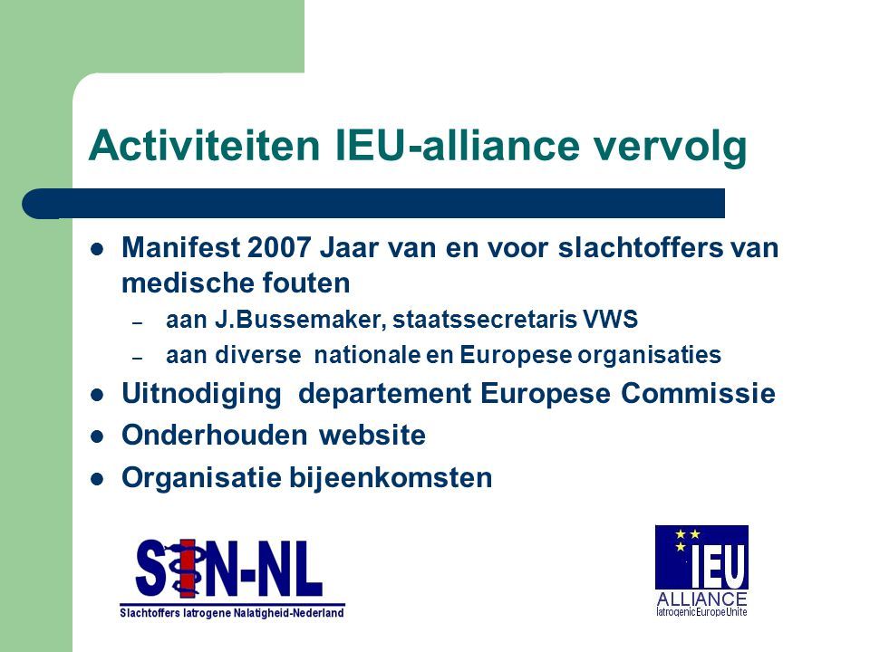 Activiteiten IEU-alliance vervolg Manifest 2007 Jaar van en voor slachtoffers van medische fouten – aan J.Bussemaker, staatssecretaris VWS – aan diver