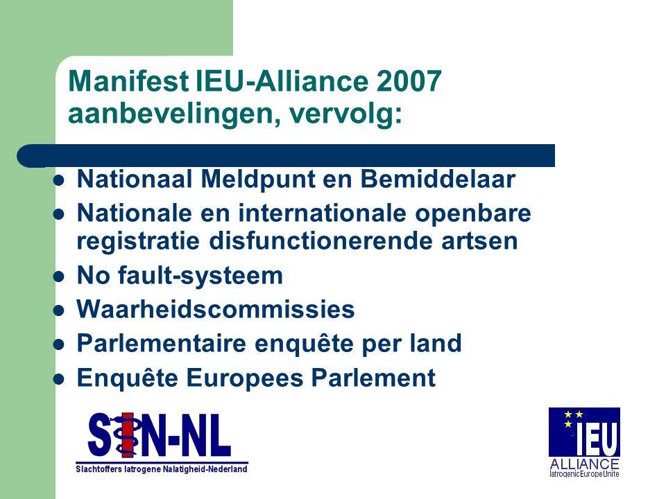 Manifest IEU-Alliance 2007 aanbevelingen, vervolg: Nationaal Meldpunt en Bemiddelaar Nationale en internationale openbare registratie disfunctionerende artsen No fault-systeem Waarheidscommissies Parlementaire enquête per land Enquête Europees Parlement