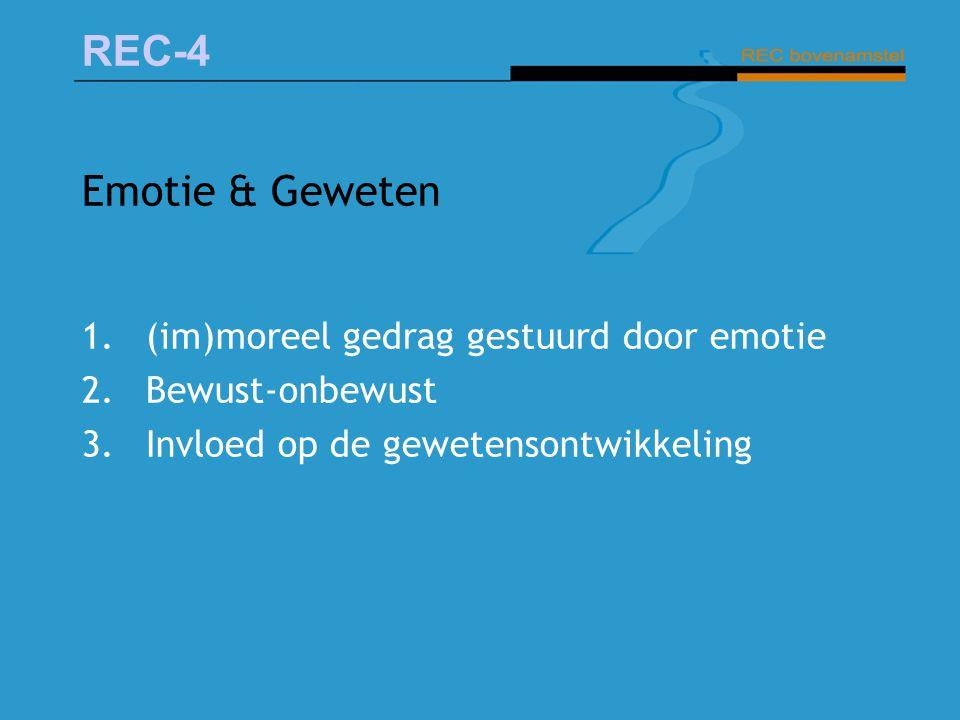 REC-4 Emotie & Geweten 1.(im)moreel gedrag gestuurd door emotie 2.Bewust-onbewust 3.Invloed op de gewetensontwikkeling