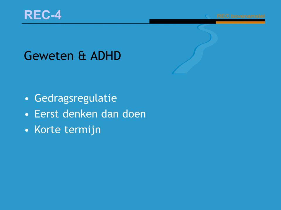 REC-4 Geweten & ADHD Gedragsregulatie Eerst denken dan doen Korte termijn
