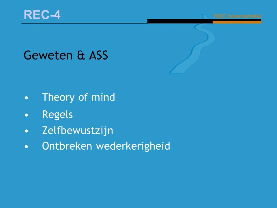 REC-4 Geweten & ASS Theory of mind Regels Zelfbewustzijn Ontbreken wederkerigheid