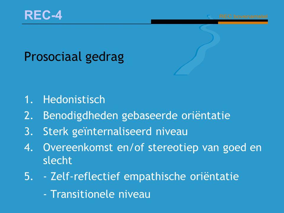 REC-4 Prosociaal gedrag 1.Hedonistisch 2.Benodigdheden gebaseerde oriëntatie 3.Sterk geïnternaliseerd niveau 4.Overeenkomst en/of stereotiep van goed