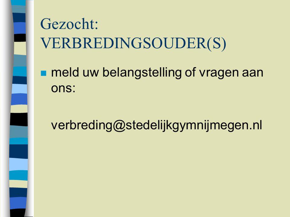 Gezocht: VERBREDINGSOUDER(S) n meld uw belangstelling of vragen aan ons: verbreding@stedelijkgymnijmegen.nl