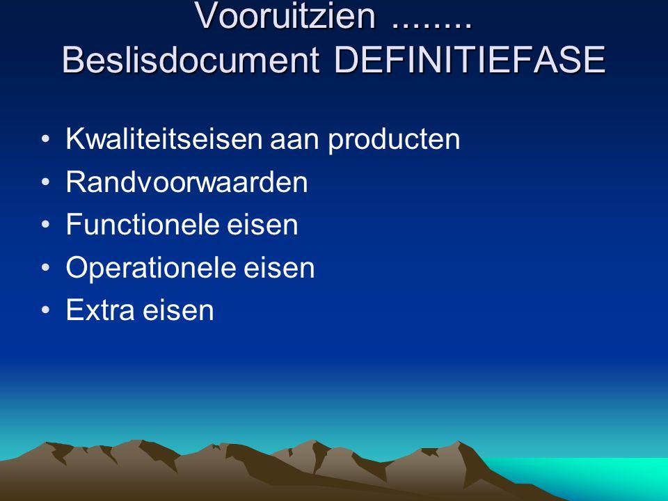Vooruitzien........ Beslisdocument DEFINITIEFASE Kwaliteitseisen aan producten Randvoorwaarden Functionele eisen Operationele eisen Extra eisen