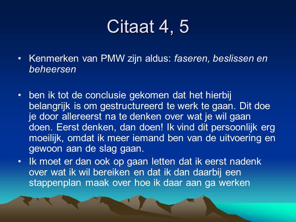 Citaat 4, 5 Kenmerken van PMW zijn aldus: faseren, beslissen en beheersen ben ik tot de conclusie gekomen dat het hierbij belangrijk is om gestructureerd te werk te gaan.