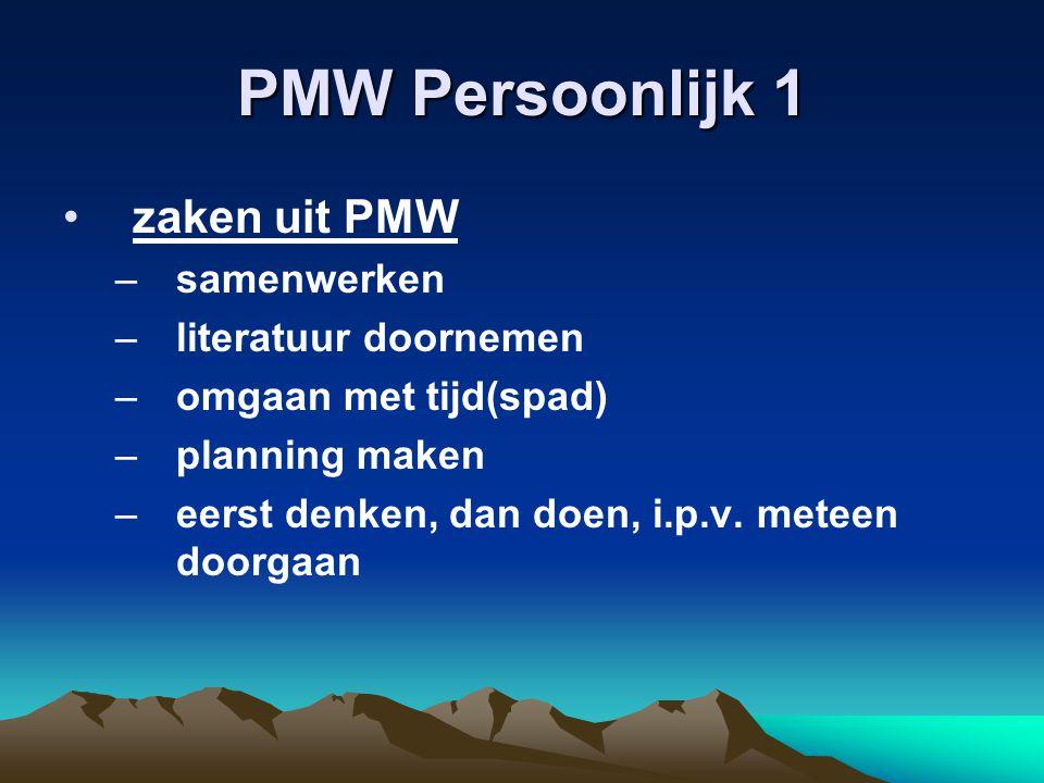 PMW Persoonlijk 1 zaken uit PMW –samenwerken –literatuur doornemen –omgaan met tijd(spad) –planning maken –eerst denken, dan doen, i.p.v.