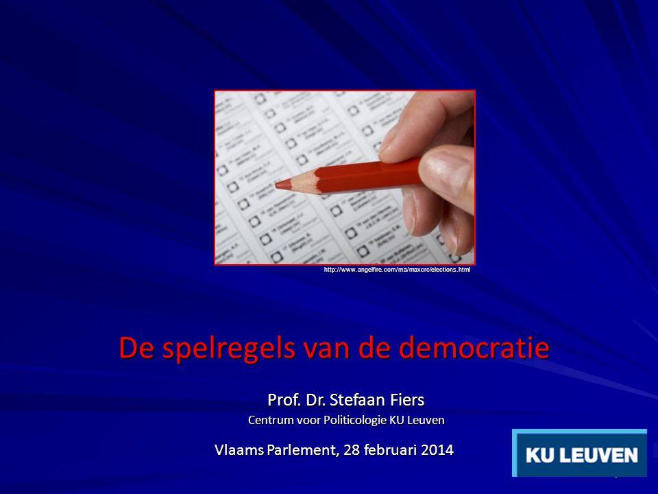 1 De spelregels van de democratie Prof. Dr. Stefaan Fiers Centrum voor Politicologie KU Leuven Vlaams Parlement, 28 februari 2014 http://www.angelfire