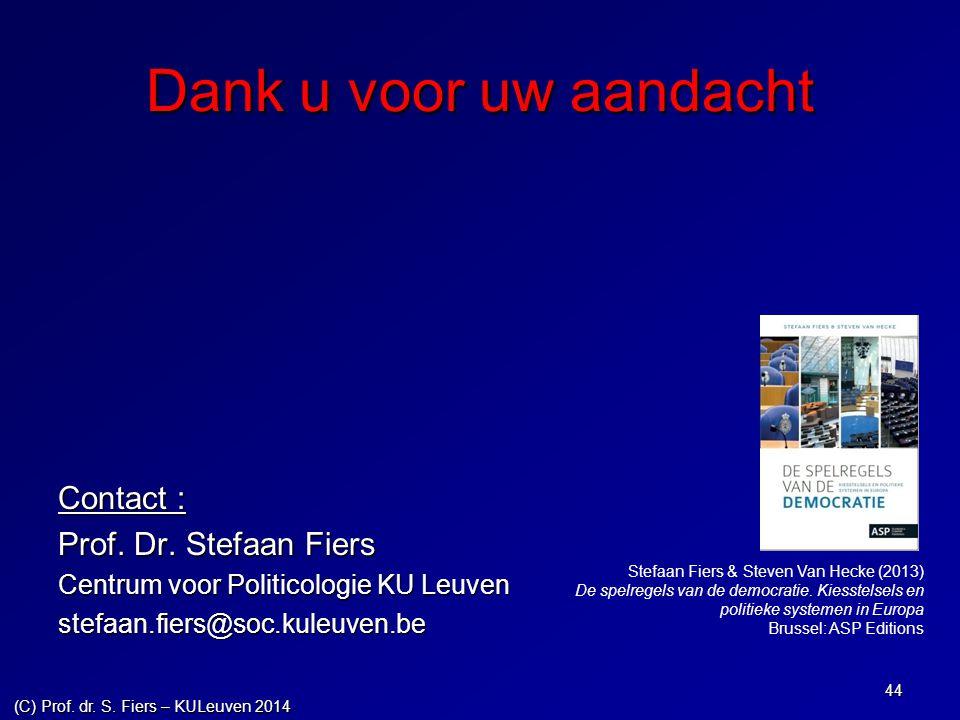 Dank u voor uw aandacht Contact : Prof. Dr. Stefaan Fiers Centrum voor Politicologie KU Leuven stefaan.fiers@soc.kuleuven.be 44 Stefaan Fiers & Steven