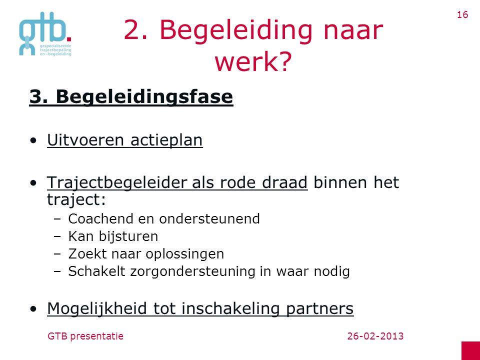 26-02-2013GTB presentatie 16 2.Begeleiding naar werk.