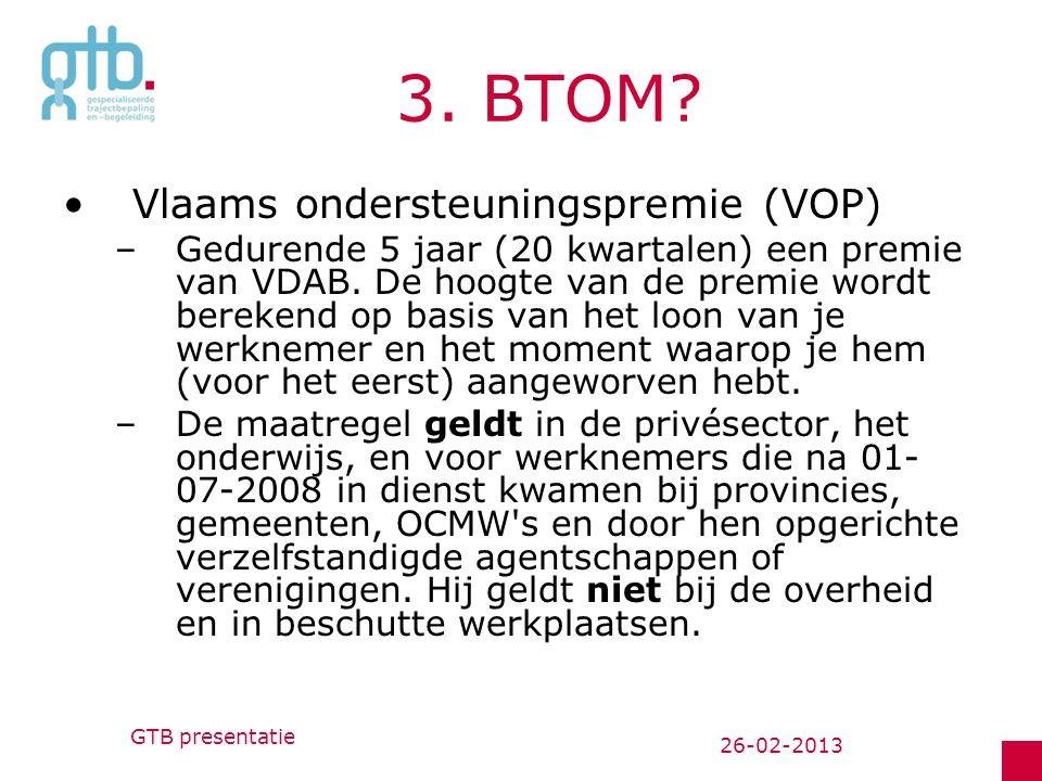 3.BTOM. Vlaams ondersteuningspremie (VOP) –Gedurende 5 jaar (20 kwartalen) een premie van VDAB.