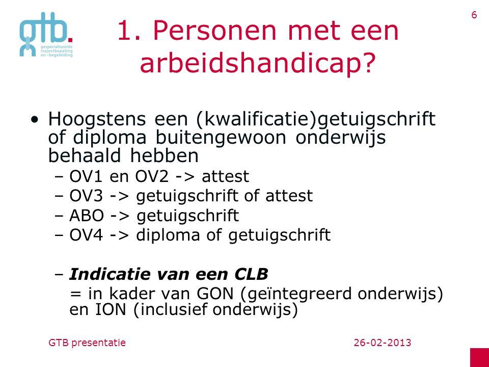 26-02-2013GTB presentatie 6 1.Personen met een arbeidshandicap.