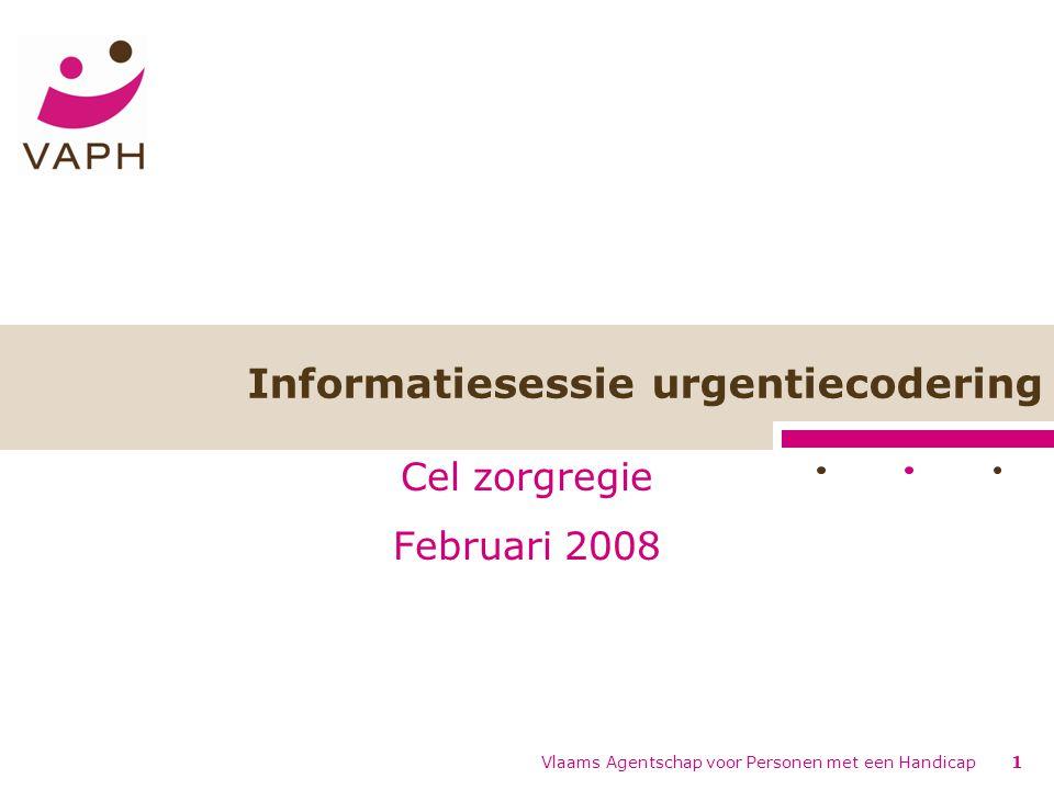 Vlaams Agentschap voor Personen met een Handicap1 Informatiesessie urgentiecodering Cel zorgregie Februari 2008