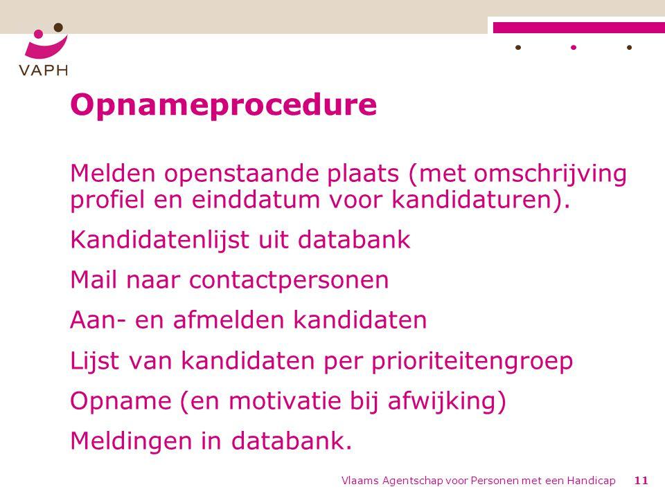 Vlaams Agentschap voor Personen met een Handicap11 Opnameprocedure Melden openstaande plaats (met omschrijving profiel en einddatum voor kandidaturen).