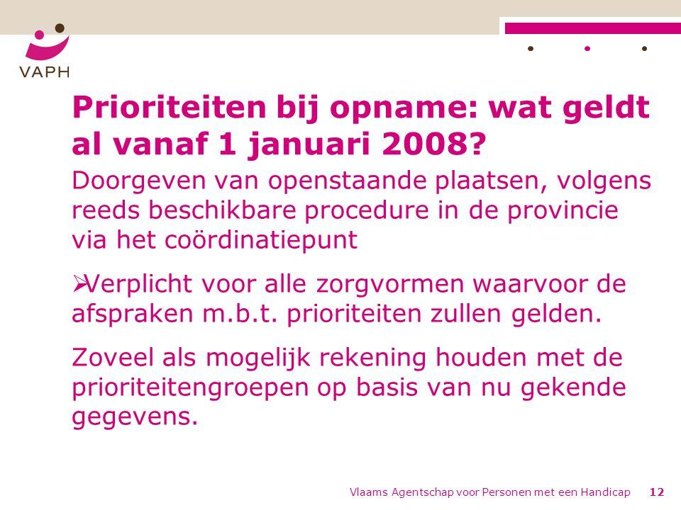 Vlaams Agentschap voor Personen met een Handicap12 Prioriteiten bij opname: wat geldt al vanaf 1 januari 2008.