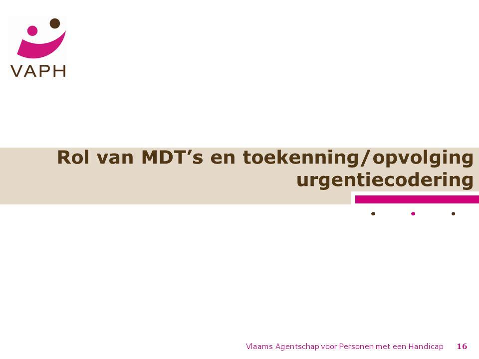 Vlaams Agentschap voor Personen met een Handicap16 Rol van MDT's en toekenning/opvolging urgentiecodering