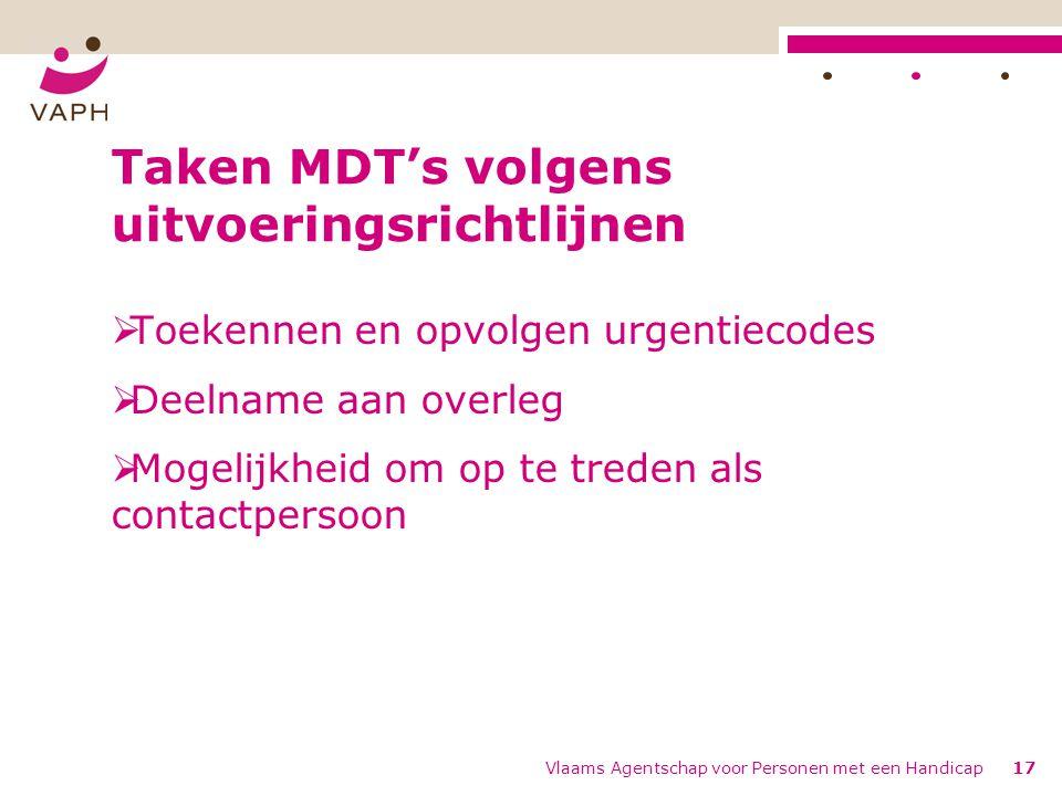 Vlaams Agentschap voor Personen met een Handicap17 Taken MDT's volgens uitvoeringsrichtlijnen  Toekennen en opvolgen urgentiecodes  Deelname aan overleg  Mogelijkheid om op te treden als contactpersoon