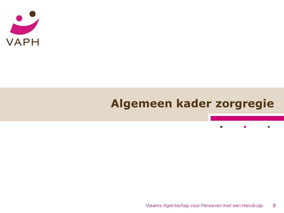 Vlaams Agentschap voor Personen met een Handicap3 Algemeen kader zorgregie