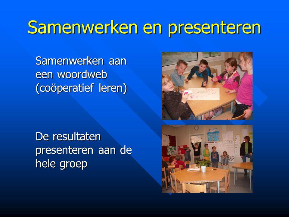 Samenwerken en presenteren Samenwerken aan een woordweb (coöperatief leren) De resultaten presenteren aan de hele groep