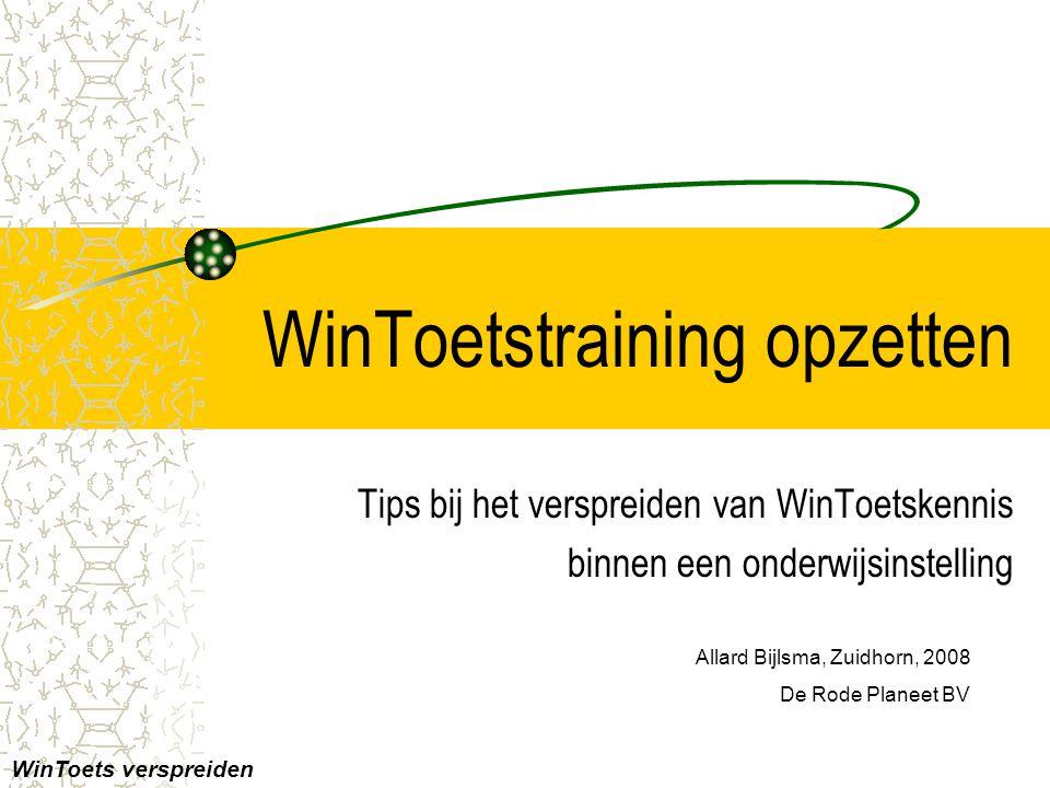 WinToetstraining opzetten Tips bij het verspreiden van WinToetskennis binnen een onderwijsinstelling Allard Bijlsma, Zuidhorn, 2008 De Rode Planeet BV WinToets verspreiden