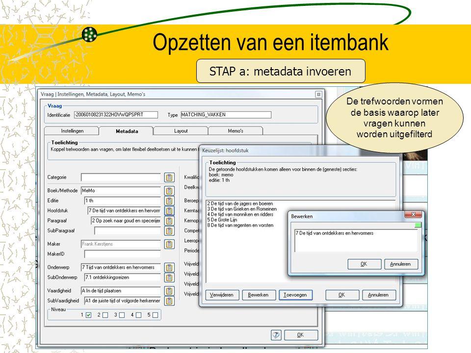 Opzetten van een itembank De trefwoorden vormen de basis waarop later vragen kunnen worden uitgefilterd STAP a: metadata invoeren