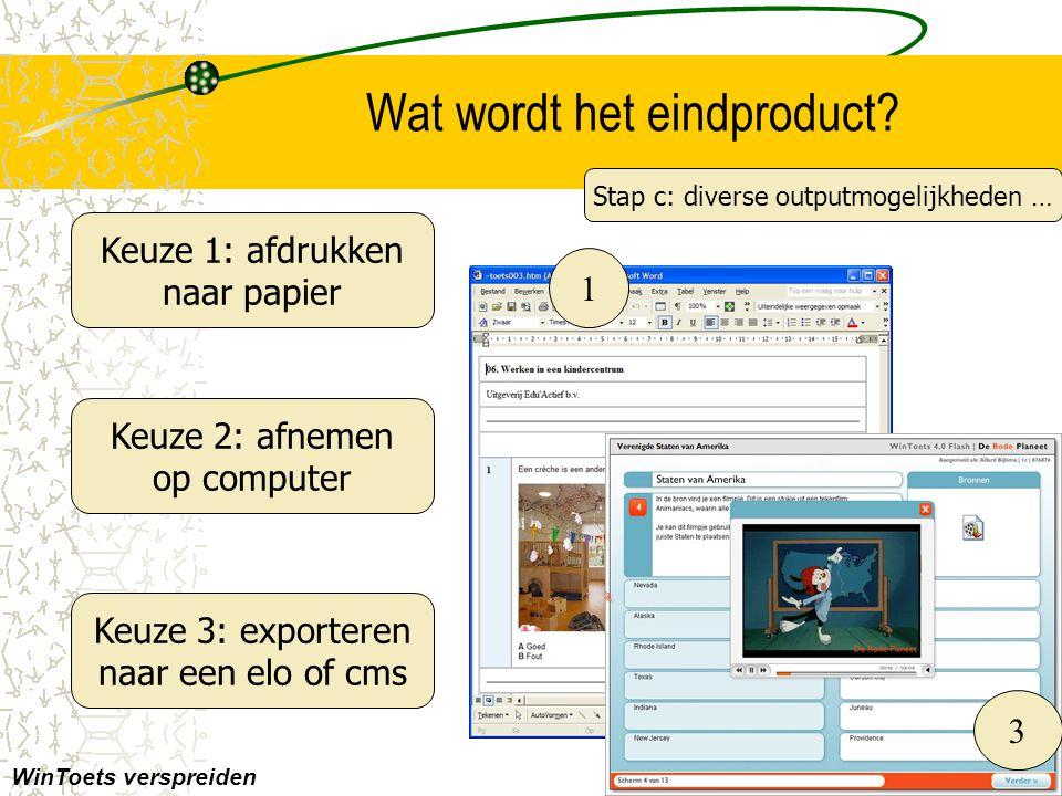 Wat wordt het eindproduct? WinToets verspreiden(c) drp, 2008 Stap c: diverse outputmogelijkheden … Keuze 1: afdrukken naar papier Keuze 2: afnemen op