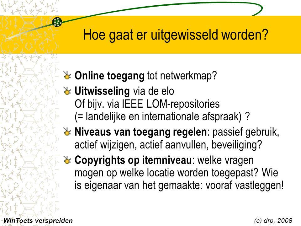 Hoe gaat er uitgewisseld worden? Online toegang tot netwerkmap? Uitwisseling via de elo Of bijv. via IEEE LOM-repositories (= landelijke en internatio