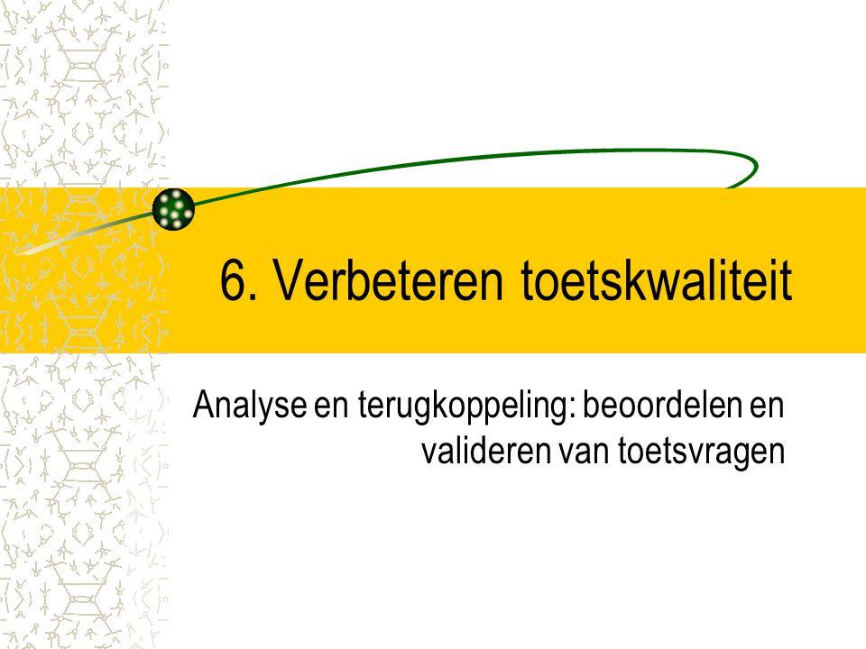 6. Verbeteren toetskwaliteit Analyse en terugkoppeling: beoordelen en valideren van toetsvragen