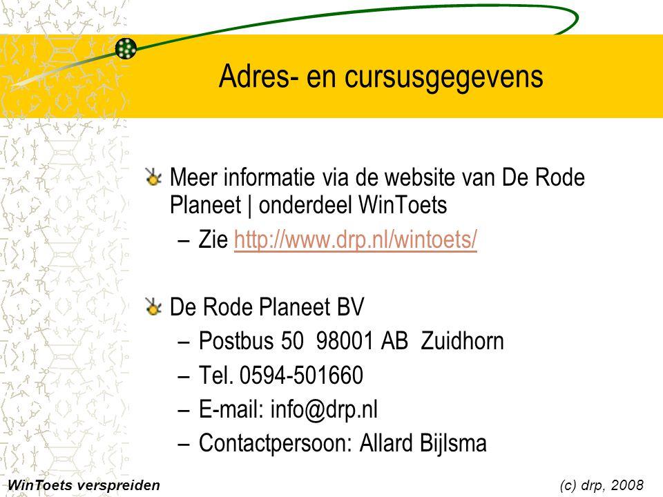 Adres- en cursusgegevens Meer informatie via de website van De Rode Planeet | onderdeel WinToets –Zie http://www.drp.nl/wintoets/http://www.drp.nl/wintoets/ De Rode Planeet BV –Postbus 50 98001 AB Zuidhorn –Tel.