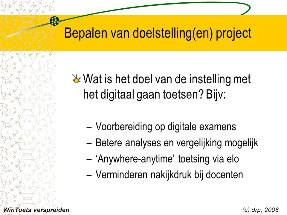 Bepalen van doelstelling(en) project Wat is het doel van de instelling met het digitaal gaan toetsen? Bijv: –Voorbereiding op digitale examens –Betere