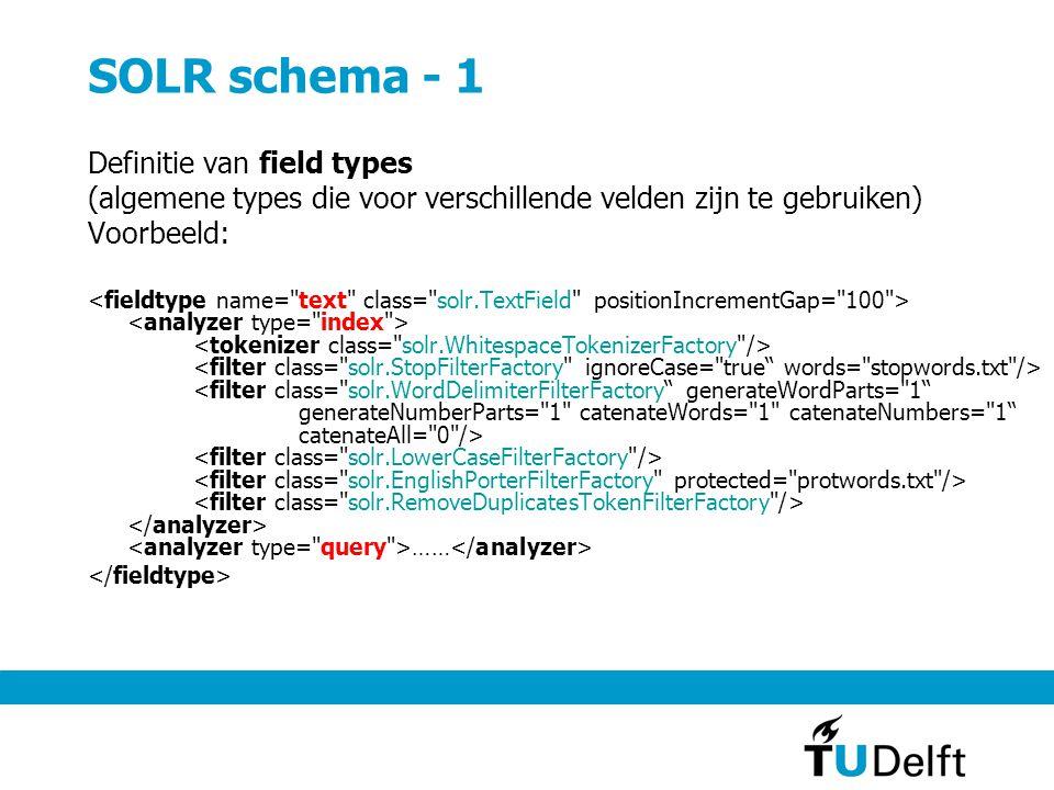 SOLR schema - 1 Definitie van field types (algemene types die voor verschillende velden zijn te gebruiken) Voorbeeld: ……