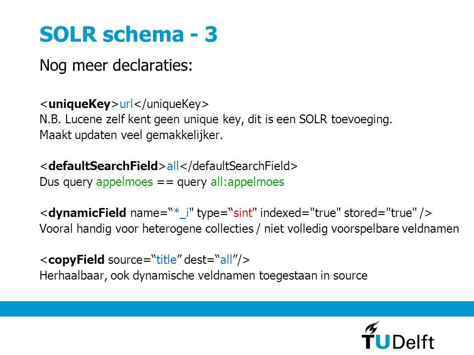 SOLR schema - 3 Nog meer declaraties: url N.B. Lucene zelf kent geen unique key, dit is een SOLR toevoeging. Maakt updaten veel gemakkelijker. all Dus