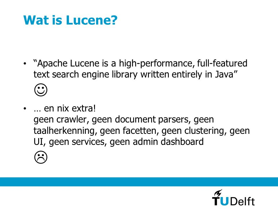 "Wat is Lucene? ""Apache Lucene is a high-performance, full-featured text search engine library written entirely in Java"" … en nix extra! geen crawler,"