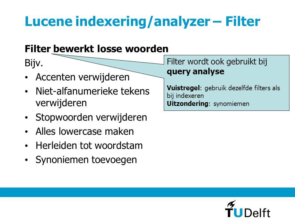 Lucene indexering/analyzer – Filter Filter bewerkt losse woorden Bijv. Accenten verwijderen Niet-alfanumerieke tekens verwijderen Stopwoorden verwijde