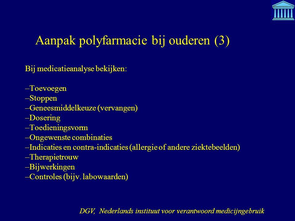 Aanpak polyfarmacie bij ouderen (3) Bij medicatieanalyse bekijken: –Toevoegen –Stoppen –Geneesmiddelkeuze (vervangen) –Dosering –Toedieningsvorm –Onge