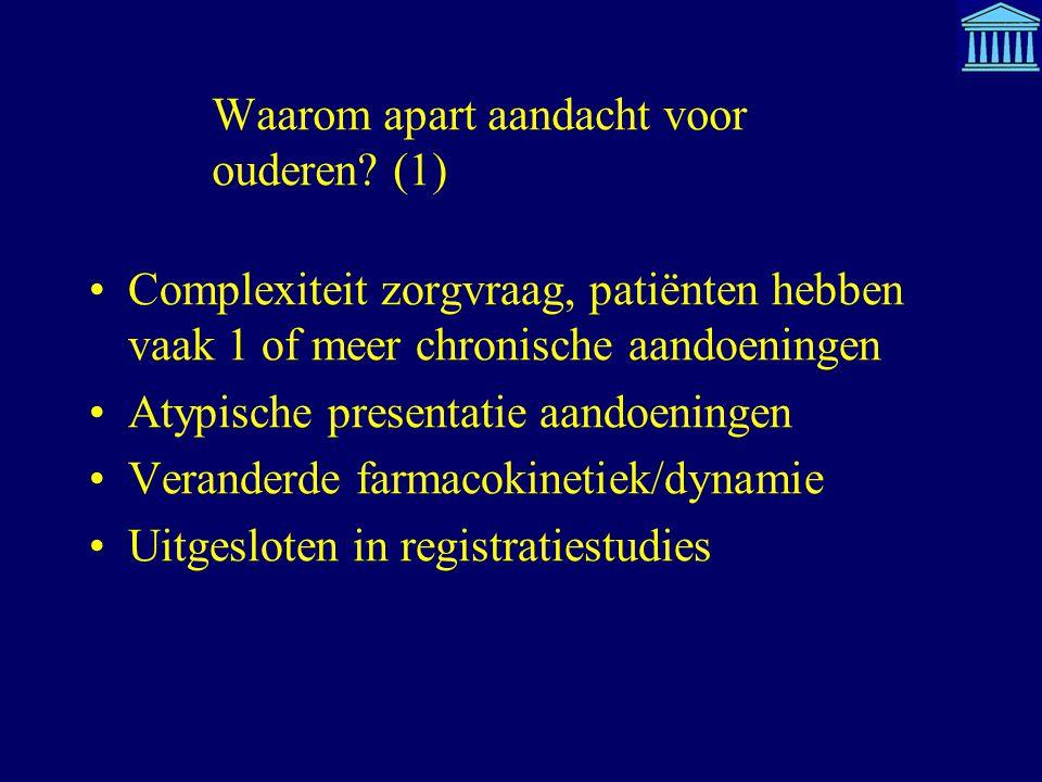 Waarom apart aandacht voor ouderen? (1) Complexiteit zorgvraag, patiënten hebben vaak 1 of meer chronische aandoeningen Atypische presentatie aandoeni