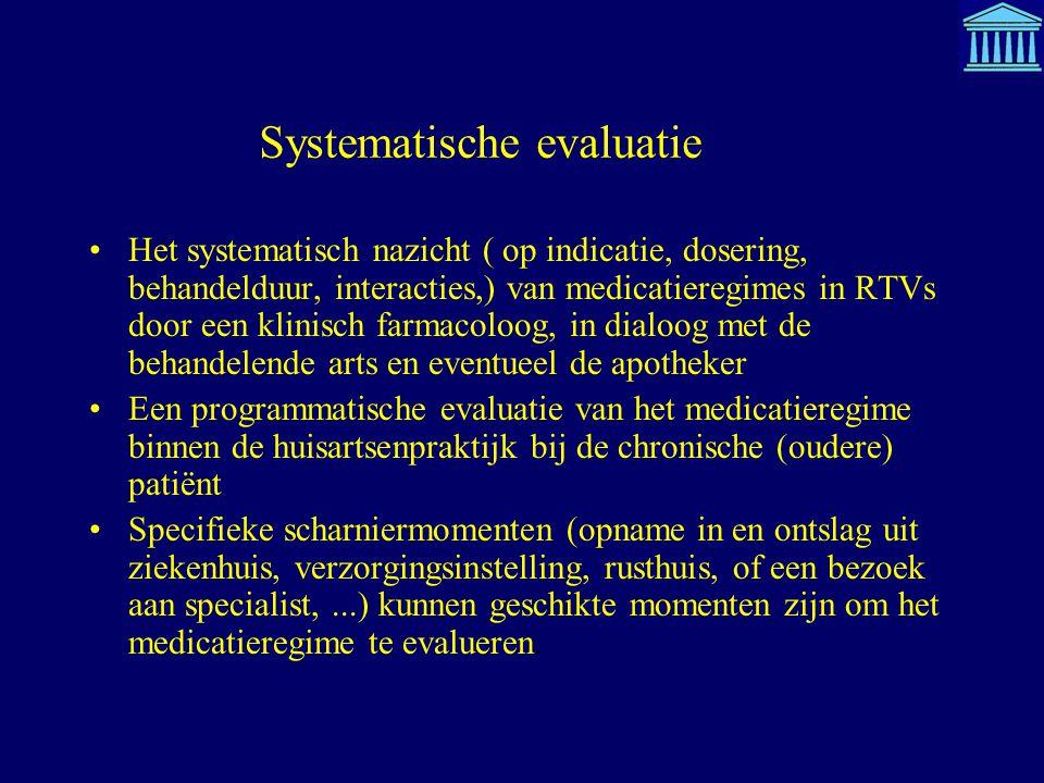 Systematische evaluatie Het systematisch nazicht ( op indicatie, dosering, behandelduur, interacties,) van medicatieregimes in RTVs door een klinisch