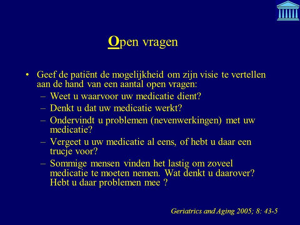 O pen vragen Geef de patiënt de mogelijkheid om zijn visie te vertellen aan de hand van een aantal open vragen: –Weet u waarvoor uw medicatie dient? –