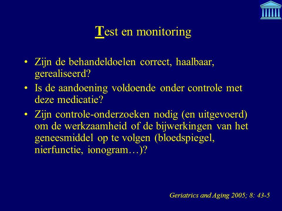 T est en monitoring Zijn de behandeldoelen correct, haalbaar, gerealiseerd? Is de aandoening voldoende onder controle met deze medicatie? Zijn control