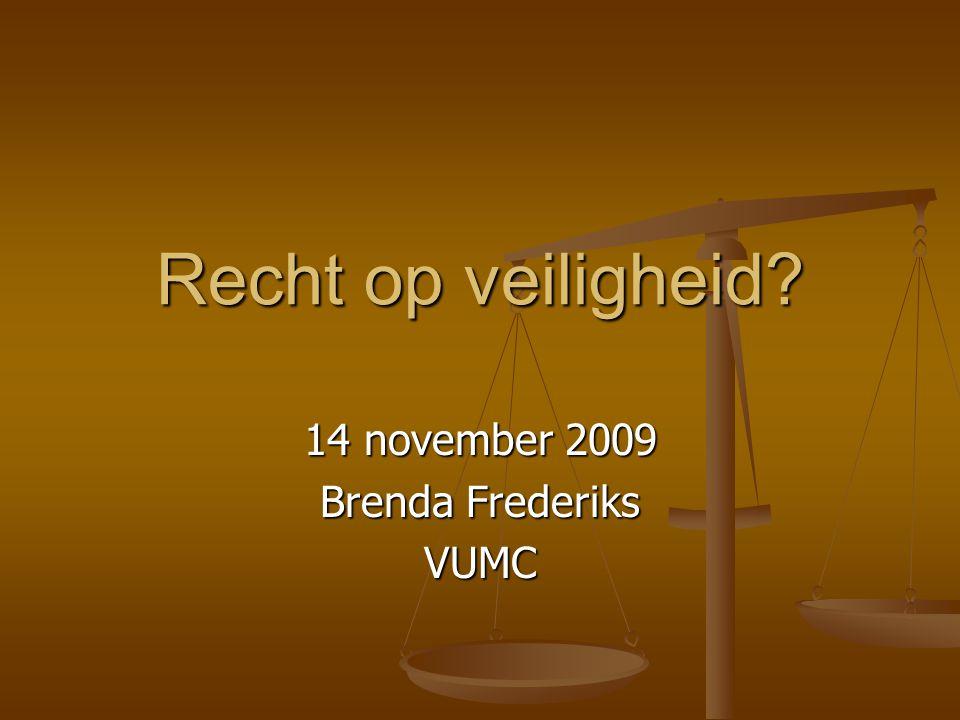 Recht op veiligheid 14 november 2009 Brenda Frederiks VUMC