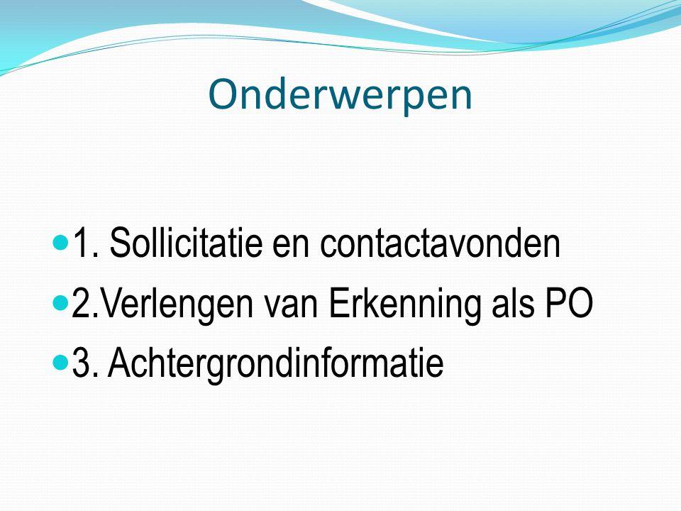 Onderwerpen 1. Sollicitatie en contactavonden 2.Verlengen van Erkenning als PO 3.