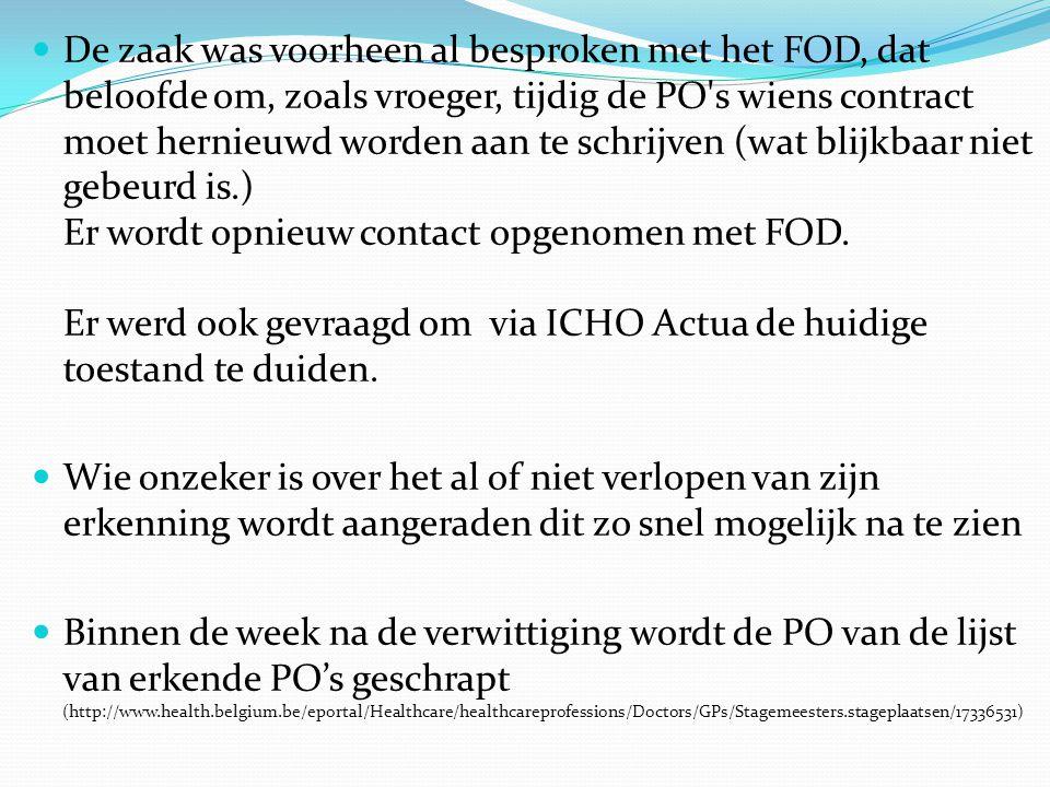 De zaak was voorheen al besproken met het FOD, dat beloofde om, zoals vroeger, tijdig de PO s wiens contract moet hernieuwd worden aan te schrijven (wat blijkbaar niet gebeurd is.) Er wordt opnieuw contact opgenomen met FOD.