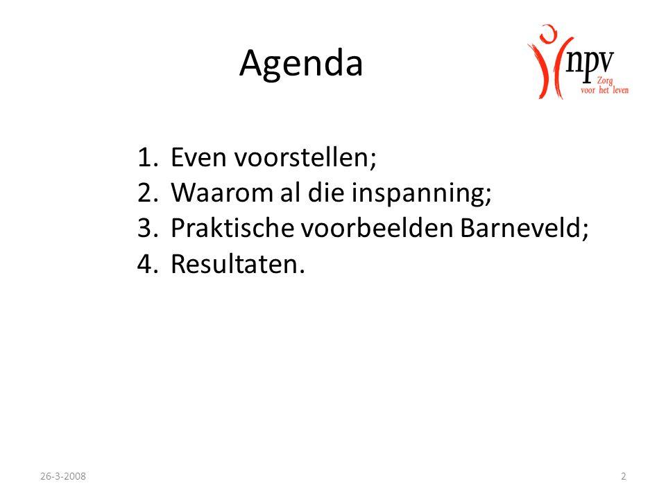 Agenda 1.Even voorstellen; 2.Waarom al die inspanning; 3.Praktische voorbeelden Barneveld; 4.Resultaten.