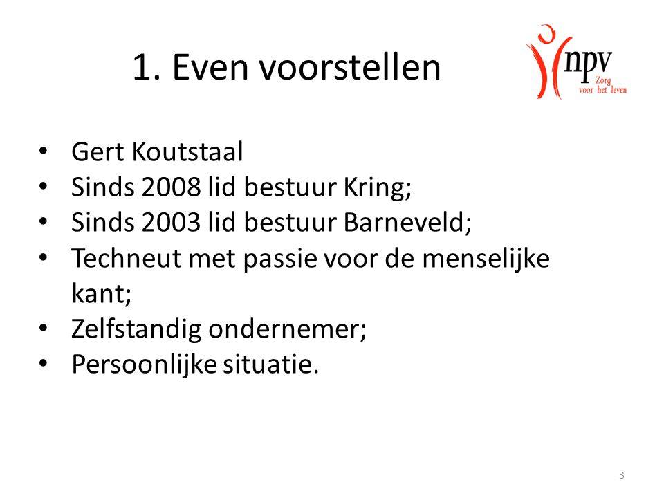 1. Even voorstellen Gert Koutstaal Sinds 2008 lid bestuur Kring; Sinds 2003 lid bestuur Barneveld; Techneut met passie voor de menselijke kant; Zelfst