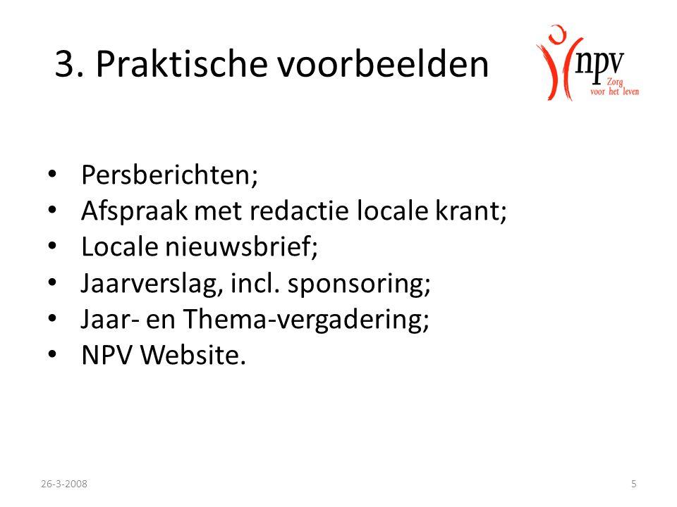 3. Praktische voorbeelden Persberichten; Afspraak met redactie locale krant; Locale nieuwsbrief; Jaarverslag, incl. sponsoring; Jaar- en Thema-vergade