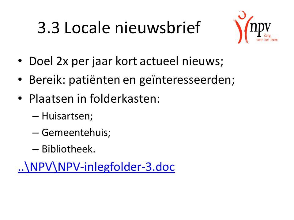 3.3 Locale nieuwsbrief Doel 2x per jaar kort actueel nieuws; Bereik: patiënten en geïnteresseerden; Plaatsen in folderkasten: – Huisartsen; – Gemeentehuis; – Bibliotheek...\NPV\NPV-inlegfolder-3.doc