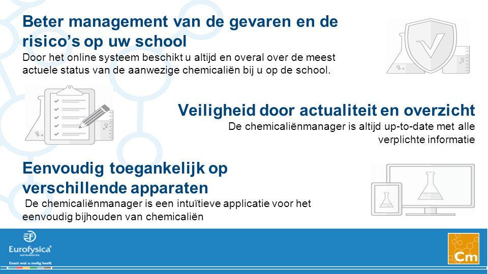 Beter management van de gevaren en de risico's op uw school Door het online systeem beschikt u altijd en overal over de meest actuele status van de aanwezige chemicaliën bij u op de school.