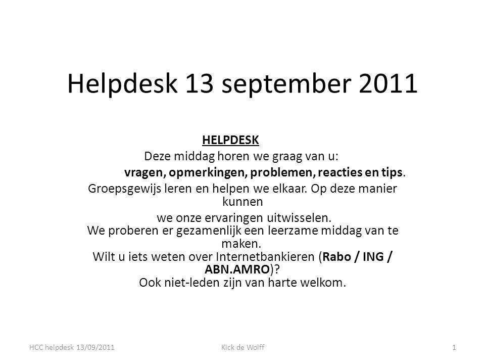 Helpdesk 13 september 2011 HELPDESK Deze middag horen we graag van u: vragen, opmerkingen, problemen, reacties en tips.